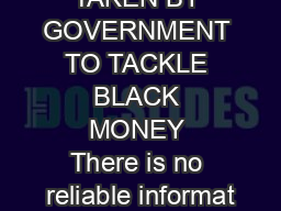 MEASURES TAKEN BY GOVERNMENT TO TACKLE BLACK MONEY There is no reliable informat