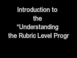 """Introduction to the """"Understanding the Rubric Level Progr"""