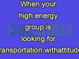 When your high energy group is looking for transportation withattitude