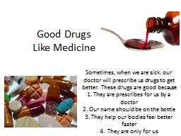 Sometimes, when we are sick, our doctor will prescribe us d