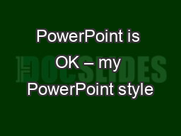 PowerPoint is OK – my PowerPoint style