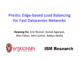 Presto: Edge-based Load Balancing for Fast Datacenter Netwo PowerPoint PPT Presentation