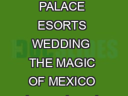 AWEINSP NG MO ENTS YOUR PALACE ESORTS WEDDING  THE MAGIC OF MEXICO he magic and myths of Mexico endure