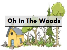 Oh In The Woods PowerPoint PPT Presentation