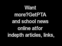 Want more?GetPTA and school news online atfor indepth articles, links,