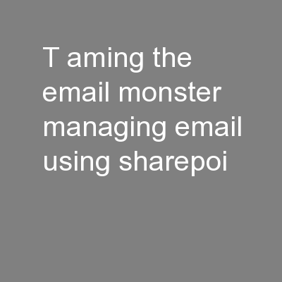 T aming the Email Monster: Managing Email… Using SharePoi
