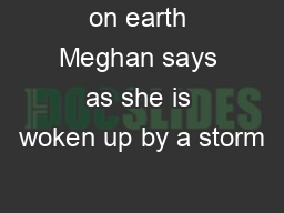 on earth Meghan says as she is woken up by a storm