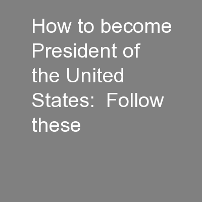 How to become President of the United States:  Follow these