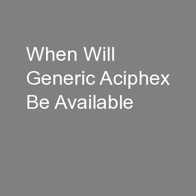 When Will Generic Aciphex Be Available
