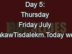 Day 5: Thursday Friday July akawTisdalekm.Today we'll continue ea