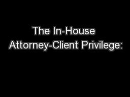 The In-House Attorney-Client Privilege: