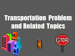 Transportation Problem  and Related Topics PowerPoint PPT Presentation