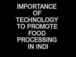 IMPORTANCE OF TECHNOLOGY TO PROMOTE FOOD PROCESSING IN INDI