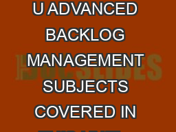 U Advanced Backlog Management  U ADVANCED BACKLOG MANAGEMENT SUBJECTS COVERED IN THIS UNIT y What is Backlog Management