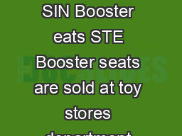 A P RENTS GUIDE TO BUYIN ND SIN Booster eats STE Booster seats are sold at toy stores department stores and other retail outlets
