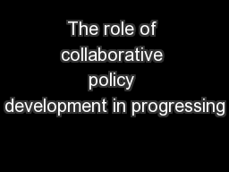 The role of collaborative policy development in progressing