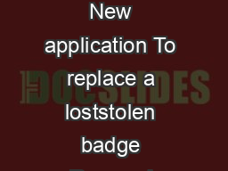 Application Details Please state the reason why you are applying for a Blue Badge New application To replace a loststolen badge Renewal application To replace a faded badge please attach faded badge PowerPoint PPT Presentation