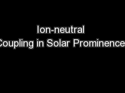 Ion-neutral Coupling in Solar Prominences