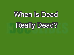 When is Dead Really Dead?