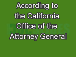 According to theCalifornia Office of the Attorney General