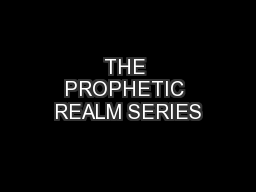 THE PROPHETIC REALM SERIES PowerPoint PPT Presentation