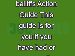 Action Guide Dealing with bailiffs Action Guide This guide is for you if you have had or are expecting a visit from a bailiff