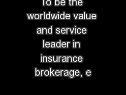 To be the worldwide value and service leader in insurance brokerage, e