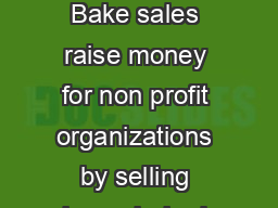 Bake Sale Guidelines Bake sales raise money for non profit organizations by selling home baked food items