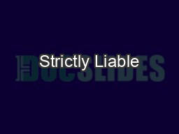 Strictly Liable
