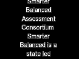 Questions Answers GENERAL INFORMATION What is the Smarter Balanced Assessment Consortium  Smarter Balanced is a state led consortium working collaboratively to develop the next generation of assessme