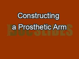 Constructing a Prosthetic Arm