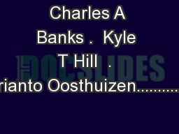 Charles A Banks .  Kyle T Hill  .  Chrianto Oosthuizen................