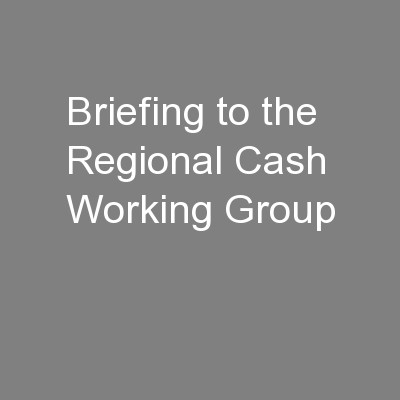 Briefing to the Regional Cash Working Group