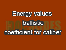 Energy values  ballistic coefficient for caliber