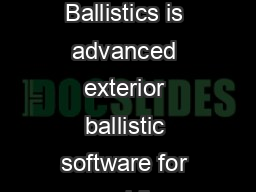 Lapua Ballistics User Guide Lapua Ballistics User Guide Introduction Lapua Ballistics is advanced exterior ballistic software for mo bile phones capable of predicting trajectories in real time with e