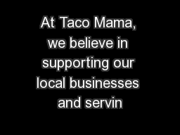 At Taco Mama, we believe in supporting our local businesses and servin