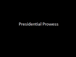 Presidential Prowess