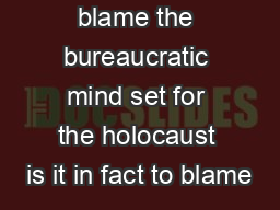Why do we blame the bureaucratic mind set for the holocaust is it in fact to blame
