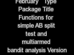 Package bandit February   Type Package Title Functions for simple AB split test and multiarmed bandit analysis Version