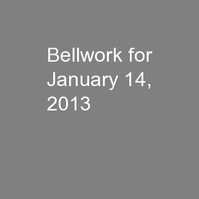 Bellwork for January 14, 2013