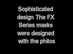 Sophisticated design The FX Series masks were designed with the philos
