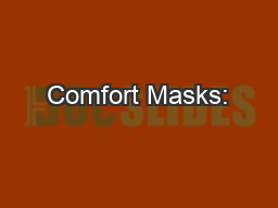 Comfort Masks:•  Are not designed to protect your lungs from airb