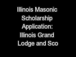 Illinois Masonic Scholarship Application: Illinois Grand Lodge and Sco PowerPoint PPT Presentation