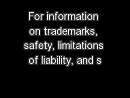 For information on trademarks, safety, limitations of liability, and s