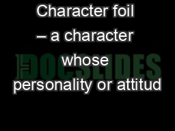 Character foil – a character whose personality or attitud PowerPoint PPT Presentation