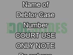 B Official Form   NITED TATES ANKRUPTCY OURT  District of  PROOF OF CLAIM Name of Debtor Case Number COURT USE ONLY NOTE Do not use this form to make a claim for an administr ative expense that arise