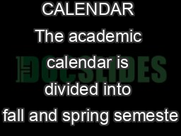 ACADEMIC CALENDAR The academic calendar is divided into fall and spring semeste