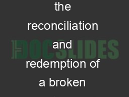 WHAT IS THE GOSPEL e gospel is the historical narrative of the triune God orchestrating the reconciliation and redemption of a broken creation and fallen creatures from Satan sin and its eects to the