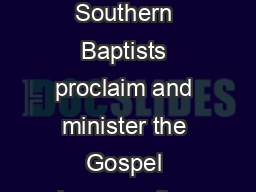 Who Southern Baptists Are Why Southern Baptists Do What ey Do Southern Baptists proclaim and minister the Gospel because the love of Christ compels us to do so  Corinthians