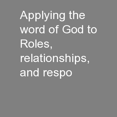 Applying the word of God to Roles, relationships, and respo